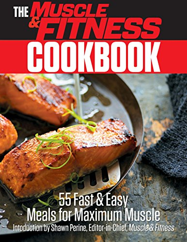 The Muscle & Fitness Cookbook: 55 Fast & Easy Meals for Maximum Muscle! free download