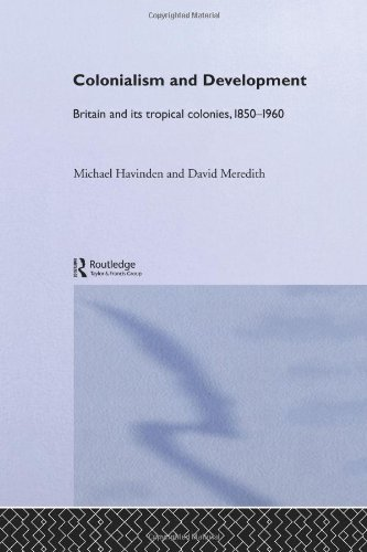 Colonialism and Development: Britain and its Tropical Colonies, 1850-1960 free download