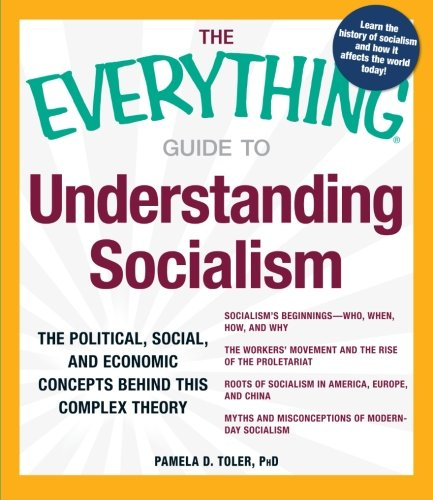 The Everything Guide to Understanding Socialism: The political, social, and economic concepts free download