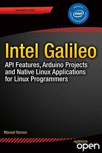 Intel Galileo and Intel Galileo Gen 2: API Features and Arduino Projects for Linux Programmers free download