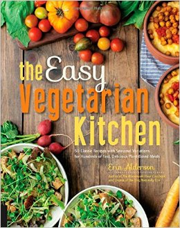 The Easy Vegetarian Kitchen: 50 Classic Recipes with Seasonal Variations for Hundreds of Fast, Delicious Plant-Based Meals free download