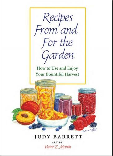 Recipes from and for the Garden: How to Use and Enjoy Your Bountiful Harvest free download