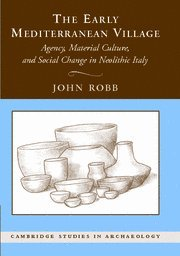 The Early Mediterranean Village: Agency, Material Culture, and Social Change in Neolithic Italy free download