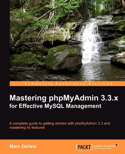 Mastering phpMyAdmin 3.3.x for Effective MySQL Management by Marc Delisle free download