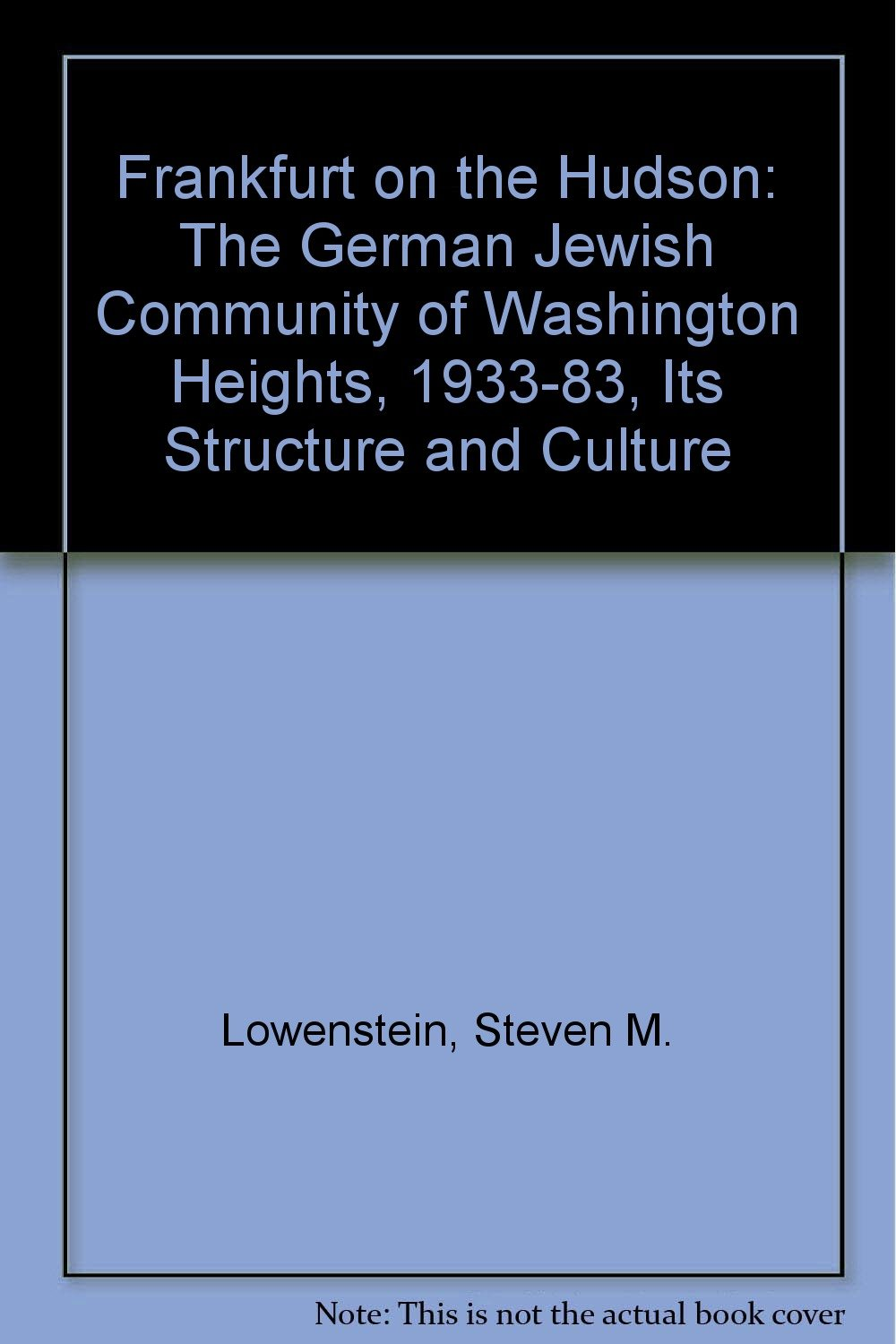 Frankfurt on the Hudson: The German Jewish Community of Washington Heights, 1933-1983, Its Structure and Culture free download