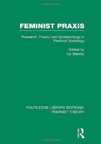 Feminist Praxis (RLE Feminist Theory): Research, Theory and Epistemology in Feminist Sociology free download