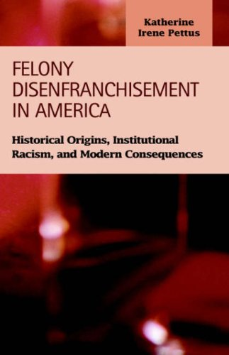 Felony Disenfranchisement in America: Historical Origins, Institutional Racism, and Modern Consequences free download