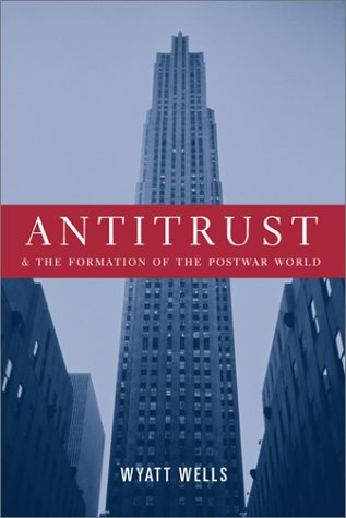 Antitrust and the Formation of the Postwar World free download
