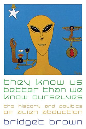 They Know Us Better Than We Know Ourselves: The History and Politics of Alien Abduction free download