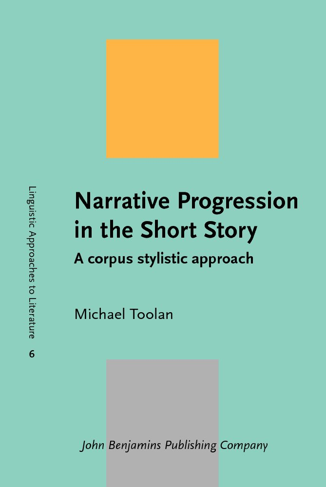 Narrative Progression in the Short Story: A corpus stylistic approach (Linguistic Approaches to Literature) free download