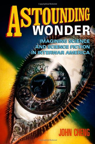 Astounding Wonder: Imagining Science and Science Fiction in Interwar America free download