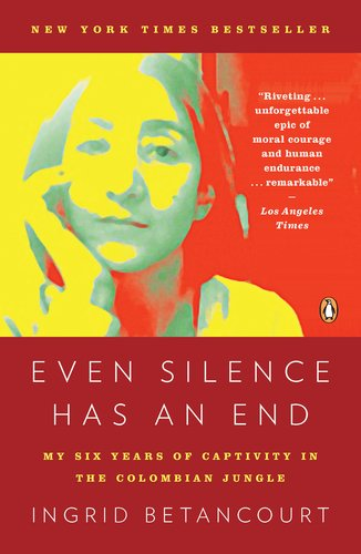 Even Silence Has an End: My Six Years of Captivity in the Colombian Jungle free download