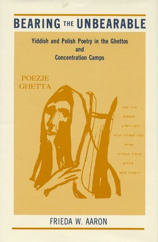 Bearing the Unbearable: Yiddish and Polish Poetry in the Ghettos and Concentration Camps free download