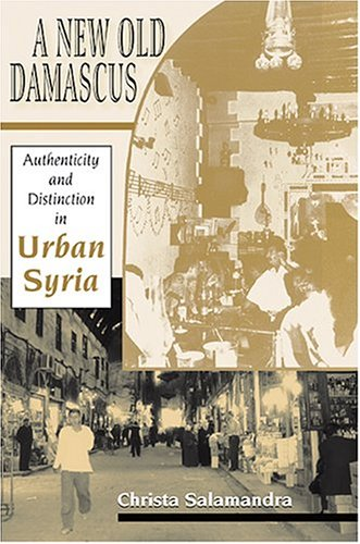 A New Old Damascus: Authenticity and Distinction in Urban Syria (Indiana Series in Middle East Studies) free download