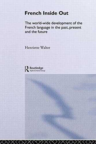 French Inside Out: The Worldwide Development of the French Language in the Past, the Present and the Future free download