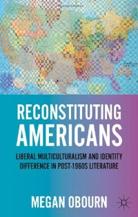 Reconstituting Americans: Liberal Multiculturalism and Identity Difference in Post-1960s Literature free download