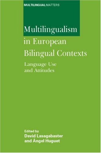 Multilingualism in European Bilingual Contexts: Language Use and Attitudes (Multilingual Matters) free download