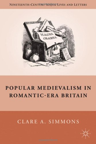 Popular Medievalism in Romantic-Era Britain (Nineteenth-Century Major Lives and Letters) free download