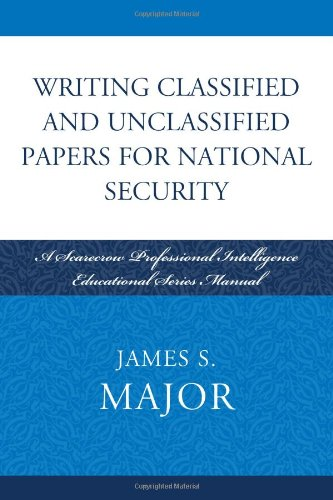 Writing Classified and Unclassified Papers for National Security: A Scarecrow Professional Intelligence free download