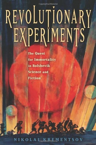 Revolutionary Experiments: The Quest for Immortality in Bolshevik Science and Fiction free download
