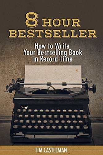 8 Hour Bestseller: How to Write Your Bestselling Book in Record Time free download