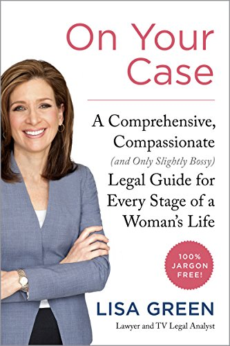On Your Case: A Comprehensive, Compassionate (and Only Slightly Bossy) Legal Guide for Every Stage of a Woman's Life free download