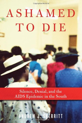 Ashamed to Die: Silence, Denial, and the AIDS Epidemic in the South free download