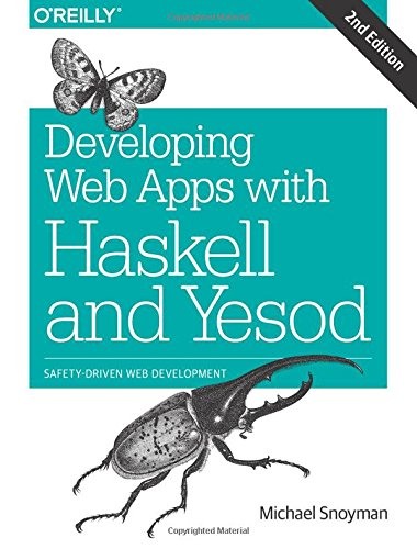 Developing Web Apps with Haskell and Yesod: Safety-Driven Web Development free download