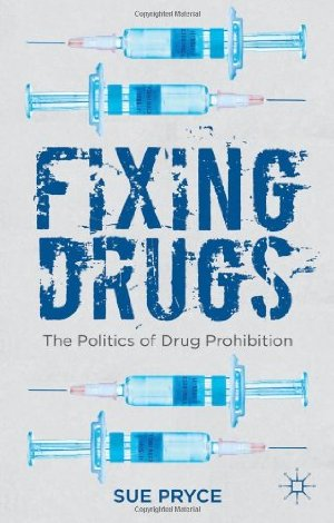 Fixing Drugs: The Politics of Drug Prohibition free download