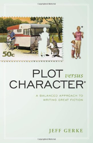 Plot Versus Character: A Balanced Approach to Writing Great Fiction free download
