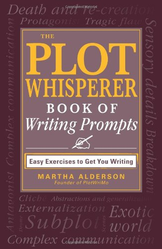 The Plot Whisperer Book of Writing Prompts: Easy Exercises to Get You Writing free download