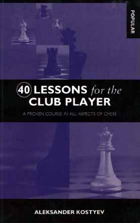 40 Lessons for the Club Player: A Proven Course in All Aspects of Chess free download