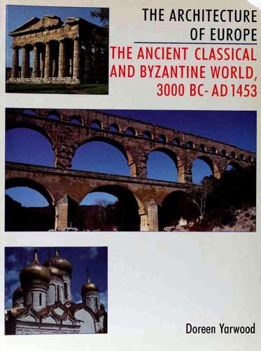 The Ancient Classical and Byzantine World, 3000 B.C. - A.D. 1453 (The Architecture of Europe vol.1) free download