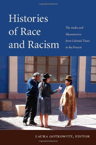 Histories of Race and Racism: The Andes and Mesoamerica from Colonial Times to the Present free download