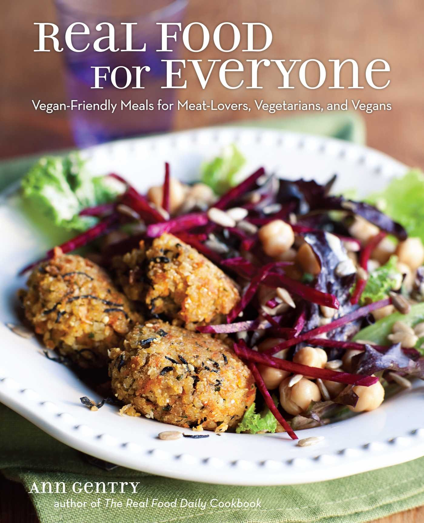 Real Food for Everyone: Vegan-Friendly Meals for Meat-Lovers, Vegetarians, and Vegans by Ann Gentry free download