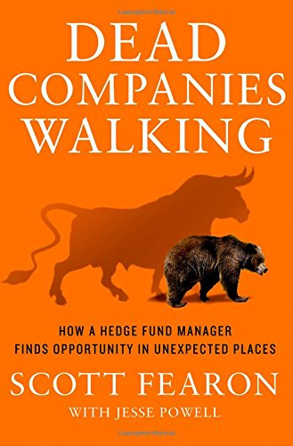 Dead Companies Walking: How A Hedge Fund Manager Finds Opportunity in Unexpected Places free download