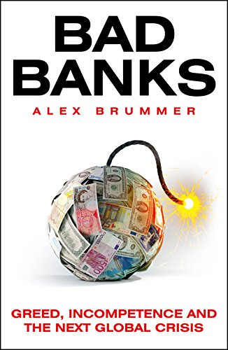 Bad Banks: Mistakes, Misselling, Misbehaviour and the Next Global Crisis free download