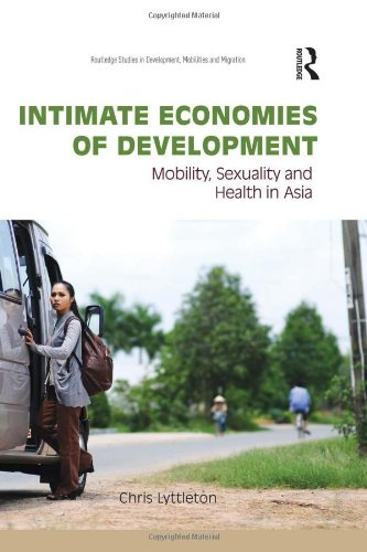 Intimate Economies of Development: Mobility, Sexuality and Health in Asia free download