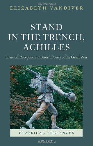 Stand in the Trench, Achilles: Classical Receptions in British Poetry of the Great War free download