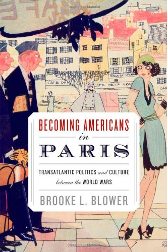 Becoming Americans in Paris: Transatlantic Politics and Culture between the World Wars free download