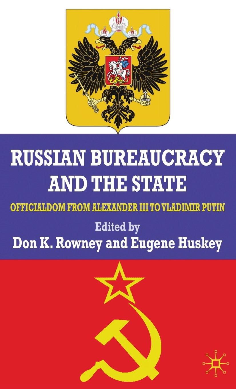 Russian Bureaucracy and the State: Officialdom from Alexander III to Vladimir Putin free download