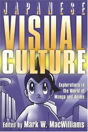 Japanese Visual Culture: Explorations in the World of Manga and Anime free download