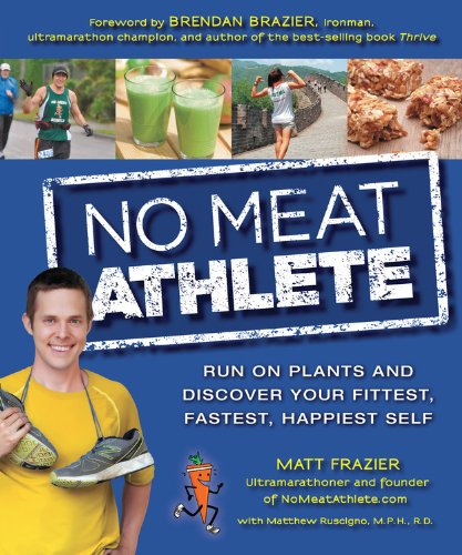 No Meat Athlete: Run on Plants and Discover Your Fittest, Fastest, Happiest Self free download