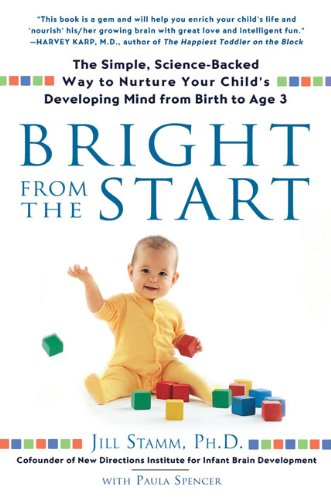 Bright from the Start: The Simple, Science-Backed Way to Nurture Your Child's Developing Mindfrom Birth to Age 3 free download