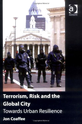 Terrorism, Risk and the Global City: Towards Urban Resilience free download