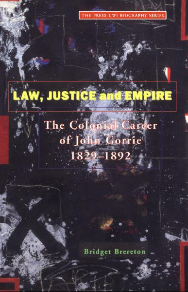 Law Justice And Empire: The Colonial Career Of John Gorrie 1829-1892 free download