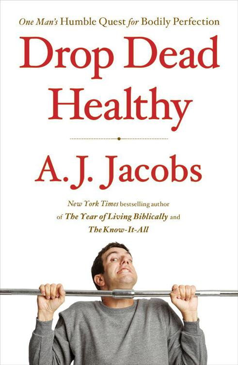 Drop Dead Healthy: One Man's Humble Quest for Bodily Perfection free download