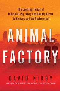 Animal Factory: The Looming Threat of Industrial Pig, Dairy, and Poultry Farms to Humans and the Environment free download