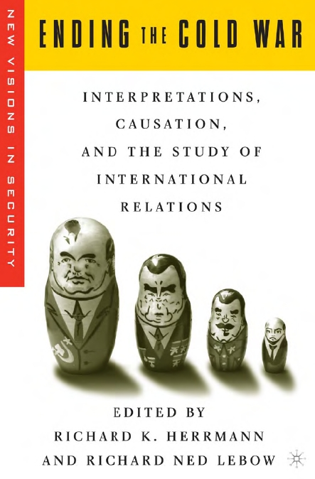 Ending the Cold War: Interpretations, Causation, and the Study of International Relations (New Visions in Security) free download
