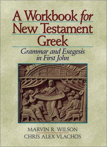 A Workbook for New Testament Greek: Grammar and Exegesis in First John free download